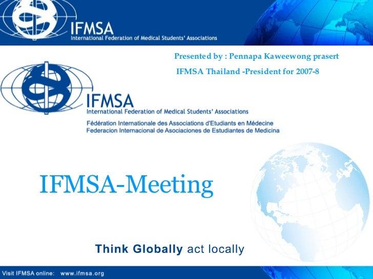 Presented by : Pennapa Kaweewong prasert IFMSA Thailand -President for 2007-8 IFMSA-Meeting