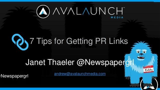 7 Tips for Getting PR Links           Janet Thaeler @Newspapergrl                      andrew@avalaunchmedia.com@Newspaper...