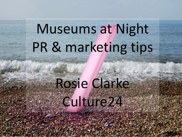 Museums at Night PR & marketing tips Rosie Clarke Culture24