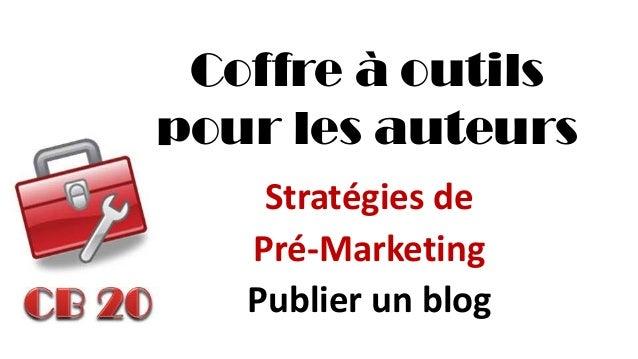 Coffre à outils pour les auteurs  Stratégies de  Pré-Marketing  Publier un blog