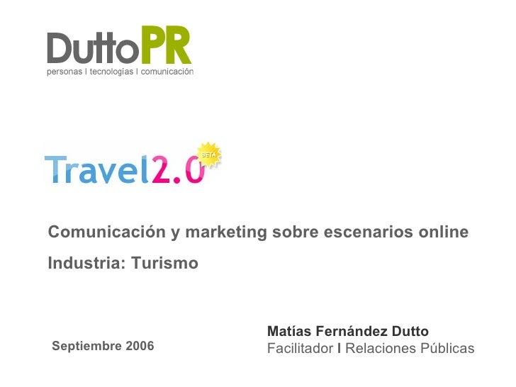 Matías Fernández Dutto Facilitador  l  Relaciones Públicas Comunicación y marketing sobre escenarios online Industria: Tur...