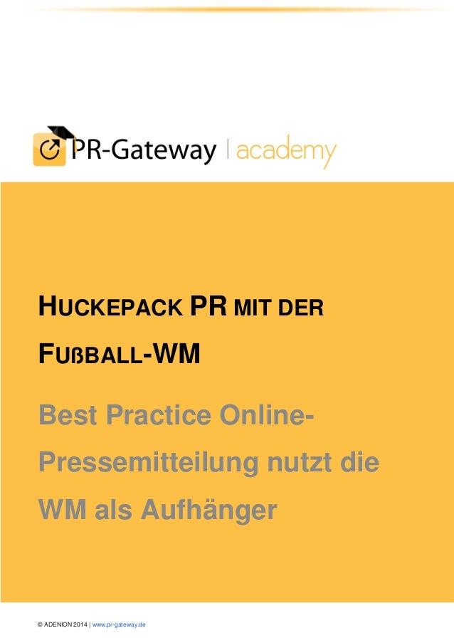 © ADENION 2014 | www.pr-gateway.de HUCKEPACK PR MIT DER FUßBALL-WM Best Practice Online- Pressemitteilung nutzt die WM als...