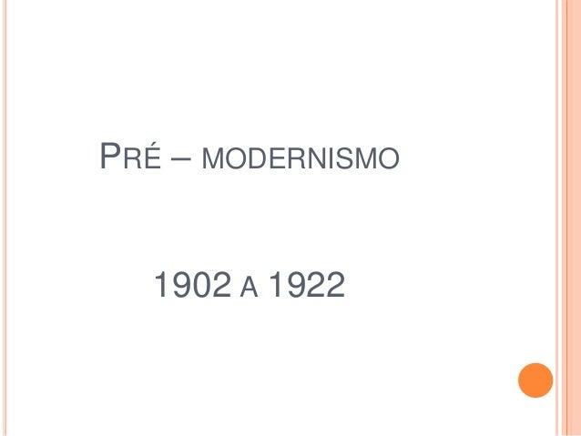 PRÉ – MODERNISMO 1902 A 1922