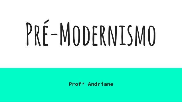 Pré-Modernismo Profª Andriane
