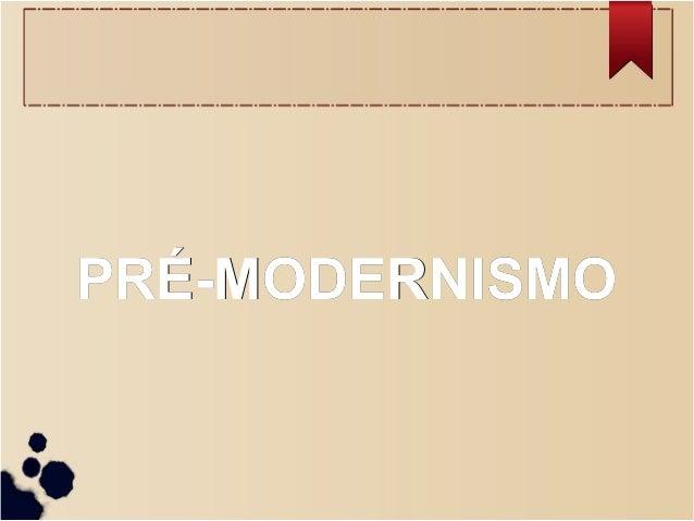 PRÉ-MODERNISMOPRÉ-MODERNISMO