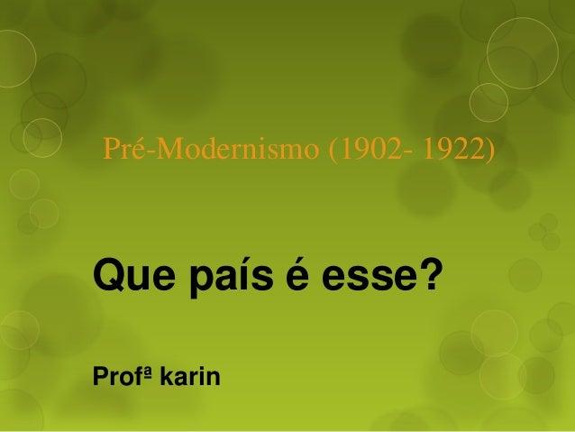 Pré-Modernismo (1902- 1922) Que país é esse? Profª karin