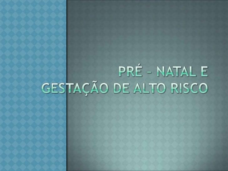 PRÉ – NATAL E GESTAÇÃO DE ALTO RISCO<br />