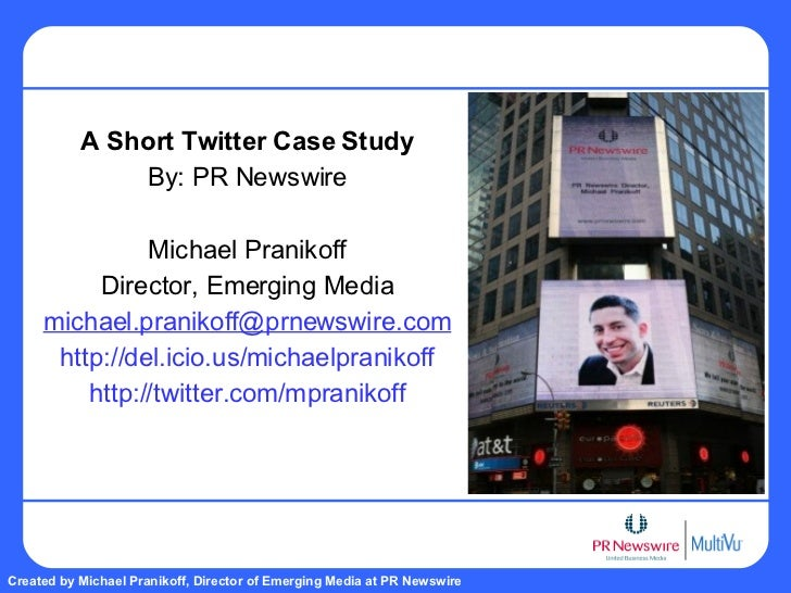 A Short Twitter Case Study By: PR Newswire Michael Pranikoff Director, Emerging Media [email_address] http://del.icio.us/m...
