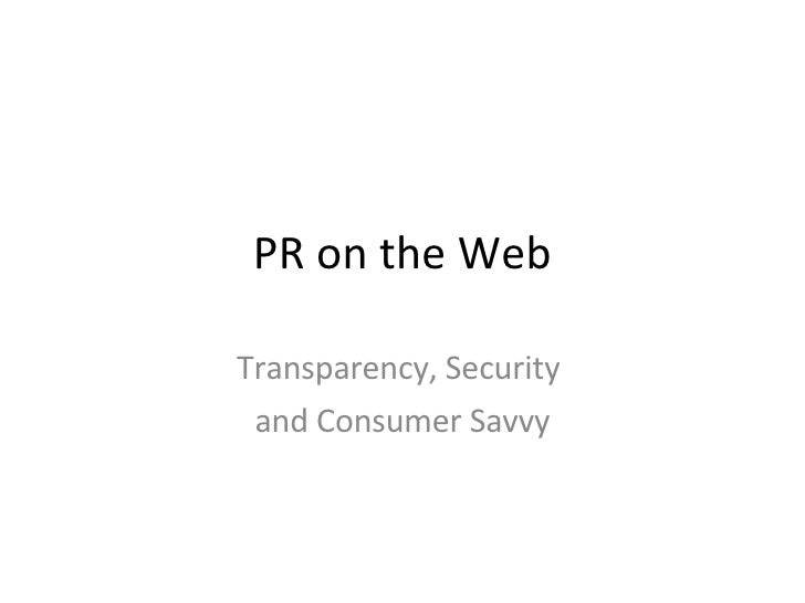 PR on the Web Transparency, Security  and Consumer Savvy