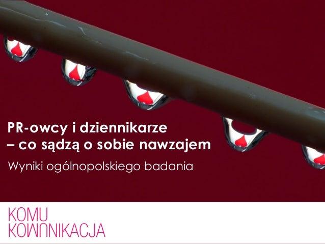 PR-owcy i dziennikarze – co sądzą o sobie nawzajem Wyniki ogólnopolskiego badania