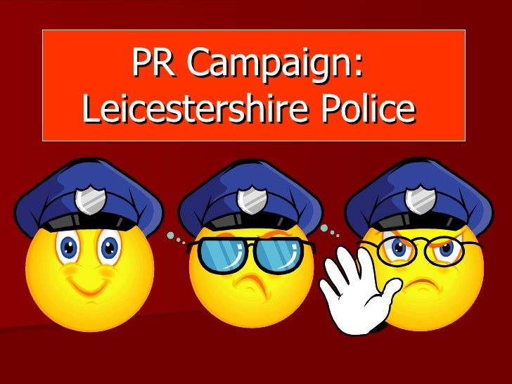 PR Campaign:  Leicestershire Police