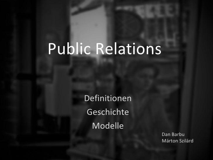Public Relations     Definitionen     Geschichte      Modelle                    Dan Barbu                    Márton Szilárd