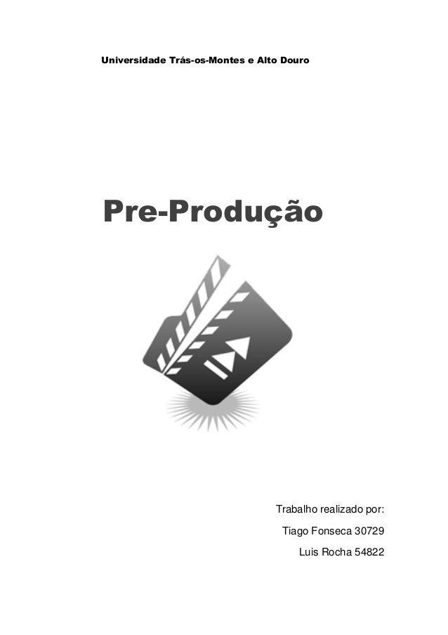 Universidade Trás-os-Montes e Alto DouroPre-ProduçãoTrabalho realizado por:Tiago Fonseca 30729Luis Rocha 54822