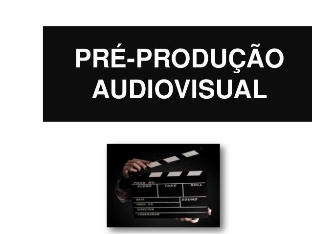 PRÉ-PRODUÇÃO AUDIOVISUAL