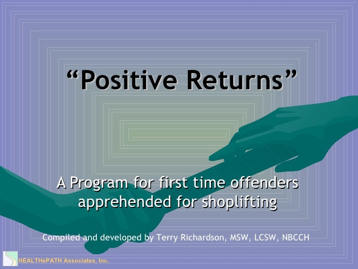 """ Positive Returns"" A Program for first time offenders apprehended for shoplifting Compiled and developed by Terry Richard..."