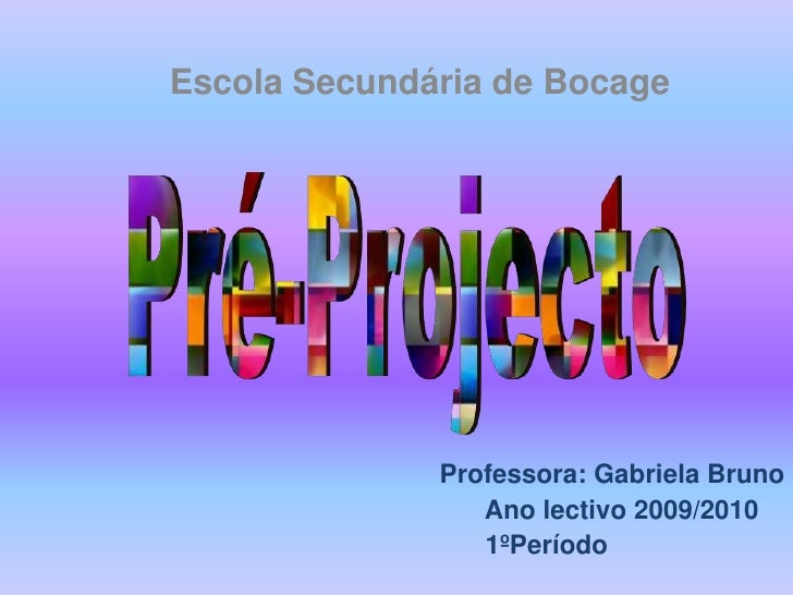 Escola Secundária de Bocage<br />Pré-Projecto<br />Professora: Gabriela Bruno<br />Ano lectivo 2009/2010<br />            ...