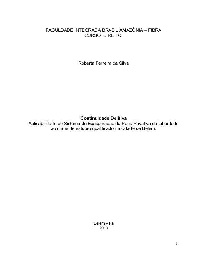FACULDADE INTEGRADA BRASIL AMAZÔNIA – FIBRA CURSO: DIREITO  Roberta Ferreira da Silva  Continuidade Delitiva Aplicabilidad...