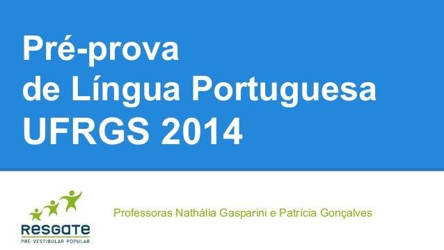 Pré-prova de Língua Portuguesa  UFRGS 2014 Professoras Nathália Gasparini e Patrícia Gonçalves