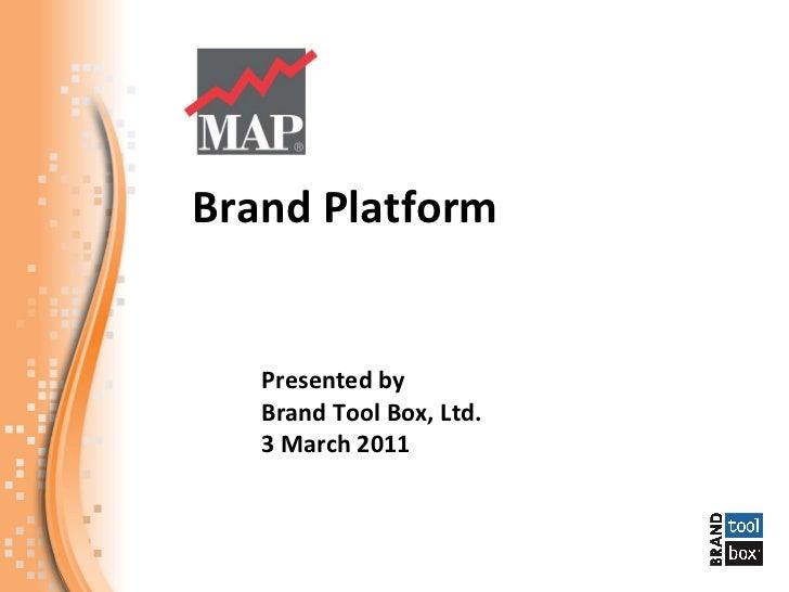 Brand Platform  Presented by Brand Tool Box, Ltd. 3 March 2011