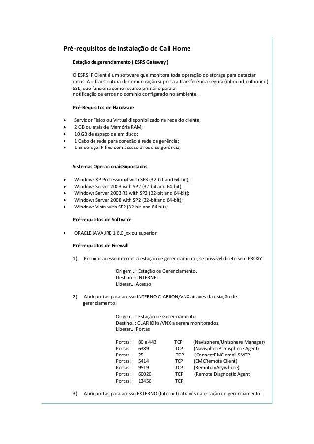 Pré-requisitos de instalação de Call Home Estação de gerenciamento ( ESRS Gateway ) O ESRS IP Client é um software que mon...