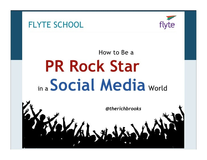 FLYTE SCHOOL                  How to Be a      PR Rock Star .      Social Media World   in a                    @therichbr...