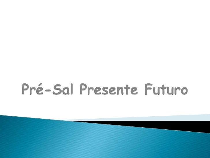 Pré-Sal Presente Futuro<br />