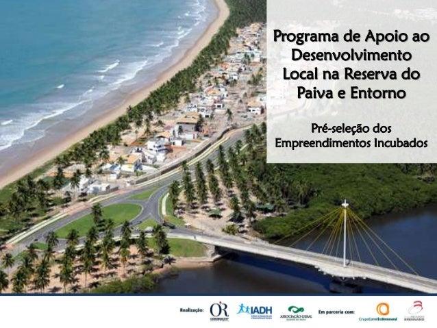 Programa de Apoio ao  Desenvolvimento Local na Reserva do   Paiva e Entorno     Pré-seleção dosEmpreendimentos Incubados