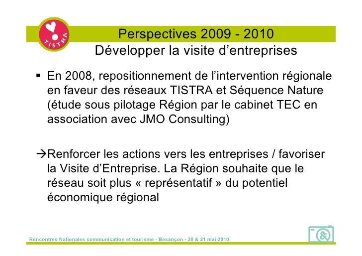Perspectives 2009 - 2010                          Développer la visite d'entreprises    En 2008, repositionnement de l'in...