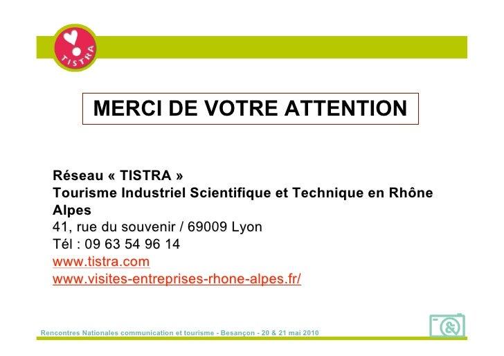 MERCI DE VOTRE ATTENTION     Réseau « TISTRA »    Tourisme Industriel Scientifique et Technique en Rhône    Alpes    41, r...