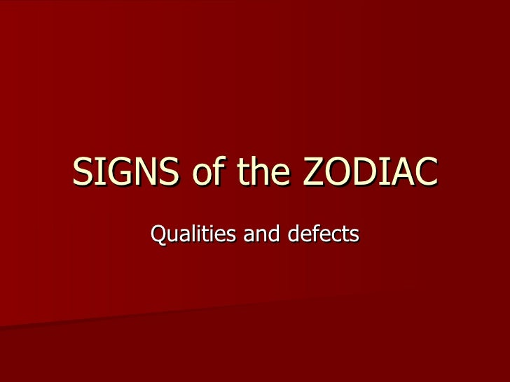 SIGNS of the ZODIAC    Qualities and defects