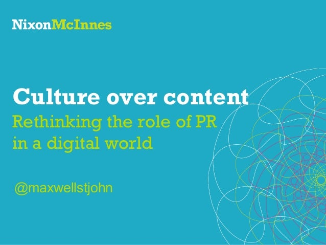 Culture over content Rethinking the role of PR in a digital world @maxwellstjohn