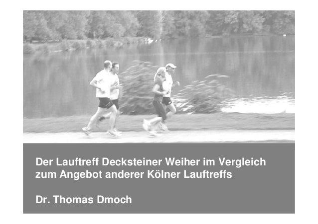 Seite 1 - Datum Vorname Nachname – Abteilung Der Lauftreff Decksteiner Weiher im Vergleich zum Angebot anderer Kölner Lauf...