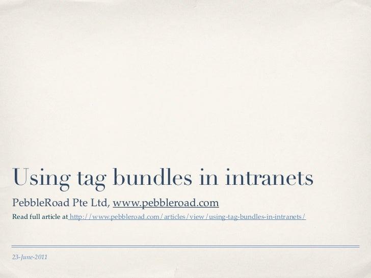 Using tag bundles in intranetsPebbleRoad Pte Ltd, www.pebbleroad.comRead full article at http://www.pebbleroad.com/article...