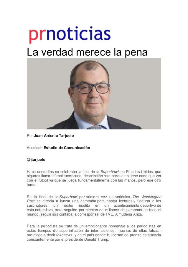 La verdad merece la pena Por Juan Antonio Tarjuelo Asociado Estudio de Comunicación @jtarjuelo Hace unos días se celebraba...
