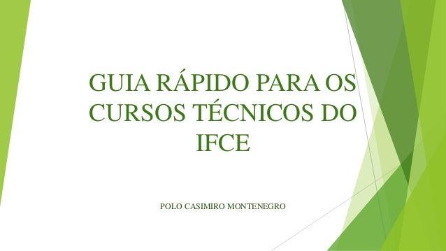 GUIA RÁPIDO PARA OS CURSOS TÉCNICOS DO IFCE POLO CASIMIRO MONTENEGRO