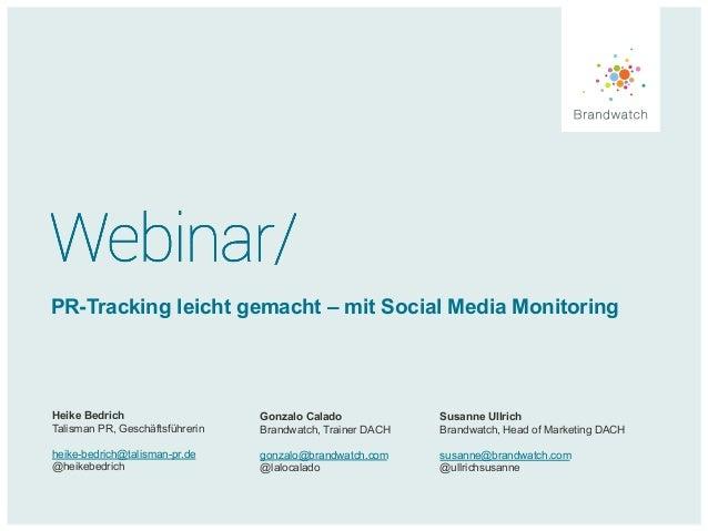 PR-Tracking leicht gemacht – mit Social Media Monitoring Heike Bedrich Talisman PR, Geschäftsführerin heike-bedrich@talism...