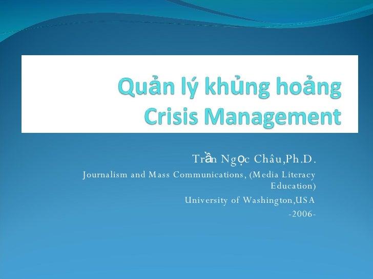 Trần Ngọc Châu,Ph.D. Journalism and Mass Communications, (Media Literacy Education) University of Washington,USA -2006-