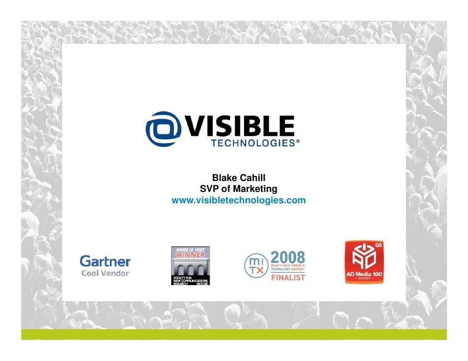 Blake Cahill      SVP of Marketing www.visibletechnologies.com