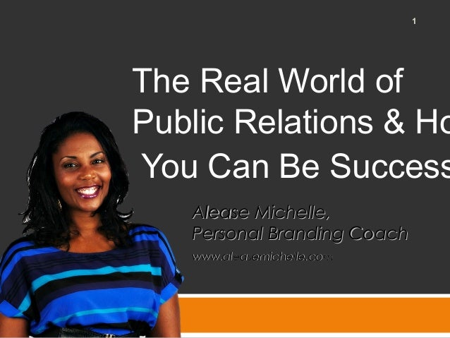 The Real World of Public Relations & Ho You Can Be Success 1 Alease Michelle,Alease Michelle, Personal Branding CoachPerso...