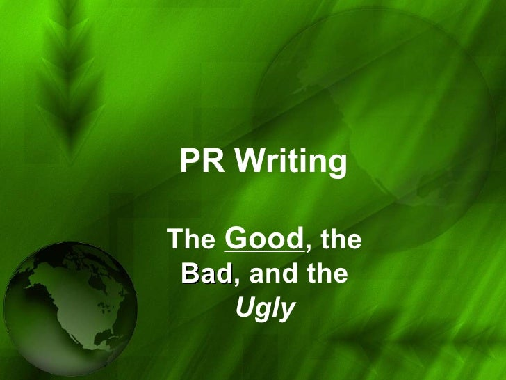PR Writing The  Good , the  Bad , and the  Ugly