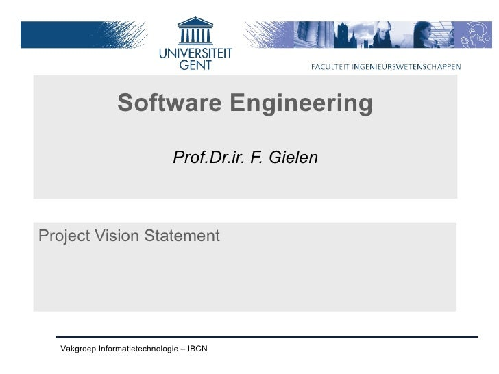 Software Engineering                              Prof.Dr.ir. F. GielenProject Vision Statement  Vakgroep Informatietechno...