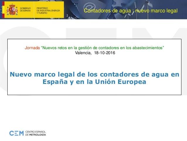 """Contadores de agua : nuevo marco legal Jornada """"Nuevos retos en la gestión de contadores en los abastecimientos"""" Valencia,..."""