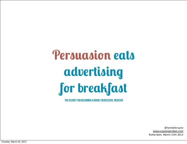 Persuasion eats                            advertising                           for breakfast                            ...