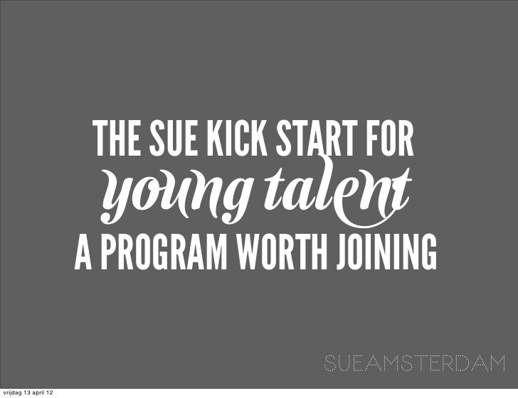 THE SUE KICK START FOR                       young talent                      A PROGRAM WORTH JOINING                    ...
