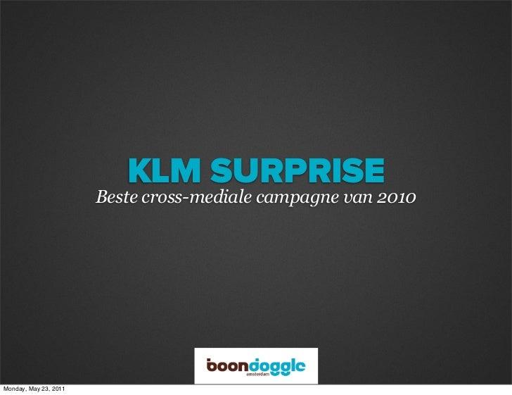 KLM SURPRISE                       Beste cross-mediale campagne van 2010Monday, May 23, 2011