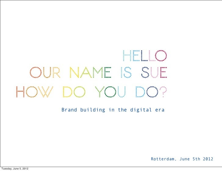 Brand building in the digital era                                                    Rotterdam, June 5th 2012Tuesday, June...