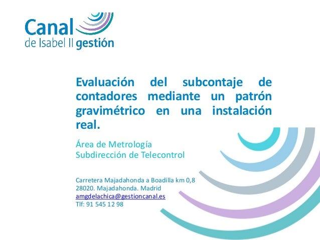 Evaluación del subcontaje de contadores mediante un patrón gravimétrico en una instalación real. Área de Metrología Subdir...