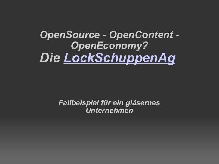 OpenSource - OpenContent - OpenEconomy? Die   LockSchuppenAg  Fallbeispiel für ein gläsernes Unternehmen