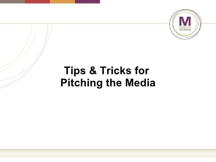 Tips & Tricks for  Pitching the Media