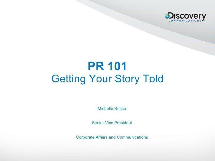 PR 101 Getting Your Story Told Michelle Russo Senior Vice President Corporate Affairs and Communications